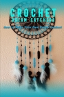 Crochet Dream Catchers: How to Make Your Own Dream Catcher! Cover Image