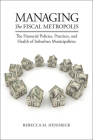 Managing the Fiscal Metropolis: The Financial Policies, Practices, and Health of Suburban Municipalities (American Governance and Public Policy) Cover Image