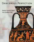 Dangerous Perfection: Ancient Funerary Vases from Southern Italy Cover Image