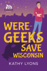 Were-Geeks Save Wisconsin (Were-Geeks Save the World #1) Cover Image