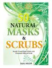 50 Natural Masks and Scrubs: Beautify Yourself Right at Home with Homemade Masks and Scrubs Cover Image