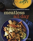 Meatless All Day: Recipes for Inspired Vegetarian Meals Cover Image