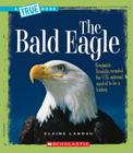 The Bald Eagle (A True Book: American History) Cover Image