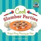 Cool Slumber Parties: Perfect Party Planning for Kids (Checkerboard How-To Library: Cool Parties) Cover Image