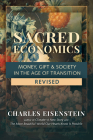 Sacred Economics, Revised: Money, Gift & Society in the Age of Transition Cover Image