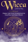 Wicca Crystal: A Beginner's Guide to Learn the Spiritual Secrets and Practice Wiccan Crystal Magic in Witchcraft. Cover Image