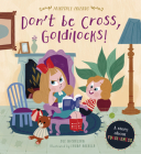 Don't Be Cross, Goldilocks!: A Story about Forgiveness (Fairytale Friends) Cover Image