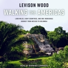 Walking the Americas Lib/E: 1,800 Miles, Eight Countries, and One Incredible Journey from Mexico to Colombia Cover Image