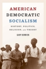 American Democratic Socialism: History, Politics, Religion, and Theory Cover Image