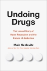 Undoing Drugs: The Untold Story of Harm Reduction and the Future of Addiction Cover Image