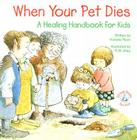 When Your Pet Dies...: A Healing Handbook for Kids Cover Image