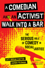 A Comedian and an Activist Walk into a Bar: The Serious Role of Comedy in Social Justice (Communication for Social Justice Activism #1) Cover Image