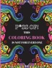 P*ss Of! This Coloring Book Is Not for Everyone: Motivational & Inspirational Swear Word Coloring Book for Adults, Adult Coloring Book Pages With Stre Cover Image