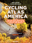 Cycling Atlas North America: The 350 Most Beautiful Cycling Trips in the US, Canada, and Mexico Cover Image