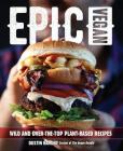 Epic Vegan: Wild and Over-the-Top Plant-Based Recipes Cover Image