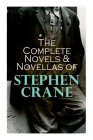 The Complete Novels & Novellas of Stephen Crane: The Red Badge of Courage, Maggie, George's Mother, The Third Violet, Active Service, The Monster... Cover Image