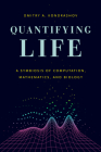 Quantifying Life: A Symbiosis of Computation, Mathematics, and Biology Cover Image