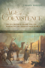 Age of Coexistence: The Ecumenical Frame and the Making of the Modern Arab World Cover Image