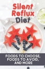 Silent Reflux Diet: Foods To Choose, Foods To Avoid, And More: Ulcer And Acid Reflux Diet Cover Image