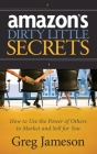 Amazon's Dirty Little Secrets: How to Use the Power of Others to Market and Sell for You Cover Image