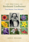 The Writings of Ferdinand Lindheimer: Texas Botanist, Texas Philosopher (Gideon Lincecum Nature and Environment Series) Cover Image