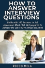 How to Answer Interview Questions: Guide with 100 Answers to Job Interview's Most FAQ. Get prepared to Achieve the Job You've Always dreamed Cover Image