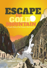 Escape to Gold Mountain: A Graphic History of the Chinese in North America Cover Image