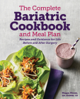 The Complete Bariatric Cookbook and Meal Plan: Recipes and Guidance for Life Before and After Surgery Cover Image