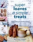 Super Loaves and Simple Treats: Modern Baking for Healthier Living Cover Image
