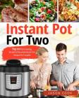 Instant Pot for Two: Top 101 Time-Saving, Simple & Flavorful Instant Pot Recipes for Couples Cover Image