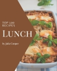 Top 100 Lunch Recipes: Let's Get Started with The Best Lunch Cookbook! Cover Image