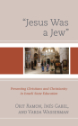 Jesus Was a Jew: Presenting Christians and Christianity in Israeli State Education Cover Image