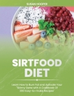Sirtfood Diet: Learn How To Burn Fat and Activate Your Skinny Gene with A Cookbook Of 300 Easy-To-Make Recipes - Includes a 3 weeks m Cover Image