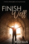 Finish Well: A Guide to Starting Right and Living Abundantly Cover Image