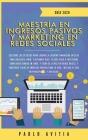 Maestría en Ingresos Pasivos y Marketing en Redes Sociales 2020: Descubre los secretos para lograr la libertad financiera en 2020 para jubilarte joven Cover Image