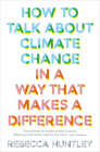 How to Talk About Climate Change in a Way That Makes a Difference Cover Image