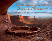 Wild Spaces and Unique Places: Celebrating the Natural Wonders of Utah Cover Image