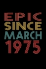 Epic Since March 1975: Birthday Gift for 45 Year Old Men and Women Cover Image