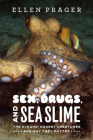 Sex, Drugs, and Sea Slime: The Oceans' Oddest Creatures and Why They Matter Cover Image