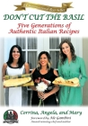 Don't Cut The Basil: Five Generations of Authentic Italian Recipes Cover Image