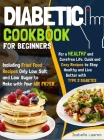 Diabetic Cookbook for Beginners: For a Carefree Life. Quick and Easy Recipes to Stay Healthy and Live Better with Type 2 Diabetes Including Fried Food Cover Image