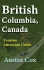 British Columbia, Canada: Tourism Attraction Guide Cover Image