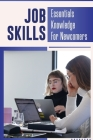 Job Skills: Essentials Knowledge For Newcomers: Staff Training Cover Image