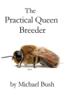The Practical Queen Breeder: Beekeeping Naturally Cover Image