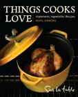 Things Cooks Love: Implements, Ingredients, Recipes Cover Image