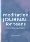 Meditation Journal for Teens: Guided Meditations to Help You Stay Cool, Calm, and Present Cover Image