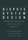 Dispute System Design: Preventing, Managing, and Resolving Conflict Cover Image