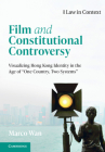 Film and Constitutional Controversy: Visualizing Hong Kong Identity in the Age of 'One Country, Two Systems' (Law in Context) Cover Image