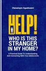 Help! Who is this stranger in my home?: A practical guide to understanding and connecting with your adolescents. Cover Image