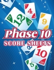 Phase 10 Score Sheets: Phase 10 Card Game, Phase 10 Score Pad, Phase Ten Dice Game, Phase Ten Game Record Keeper Book Cover Image